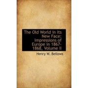 The Old World in Its New Face by Henry W Bellows