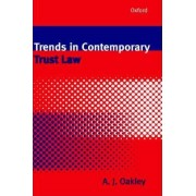 Trends in Contemporary Trust Law by Lecturer in Law Cambridge University Fellow A J Oakley
