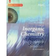 Inorganic Chemistry in Aqueous Solution by Jack Barrett