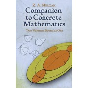 Companion to Concrete Mathematics: Two Volumes Bound as One: Volume I: Mathematical Techniques and Various Applications, Volume II: Mathematical Ideas