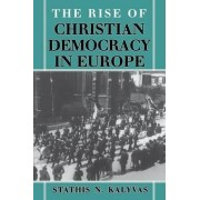 The Rise of Christian Democracy in Europe by Stathis N. Kalyvas