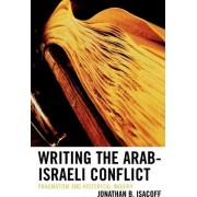 Writing the Arab-Israeli Conflict by Jonathan B. Isacoff