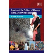 Egypt and the Politics of Change in the Arab Middle East by Robert Bowker