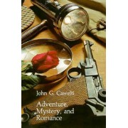Adventure, Mystery and Romance by John G. Cawelti