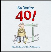 So You're 40 by Mike Haskins