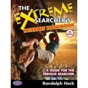 The Extreme Searcher's Internet Handbook: A Guide for the Serious Searcher by Randolph Hock