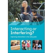 Interacting or Interfering? Improving Interactions in the Early Years by Julie Fisher