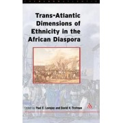 The Transatlantic Dimensions of Ethnicity in the African Diaspora by Paul E. Lovejoy