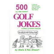 500 All Time Funniest Golf Jokes, Stories & Fairway Wisdom by Sheila Stewart