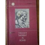 Traian Imparat Al Romei - A. Tudor