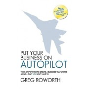 Put Your Business on Autopilot by Greg Roworth