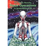 Eye of the Remote, Black Operations in Areas Beyond 52 by Solaris Blueraven