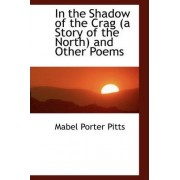 In the Shadow of the Crag (a Story of the North) and Other Poems by Mabel Porter Pitts
