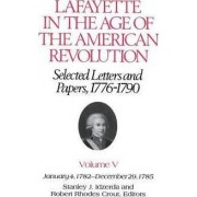 Lafayette in the Age of the American Revolution-Selected Letters and Papers, 1776-1790 by Le Marquis De Lafayette