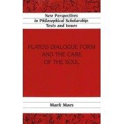 Plato's Dialogue Form and the Care of the Soul by Mark Moes