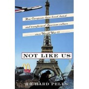 Not Like Us by Richard H. Pells