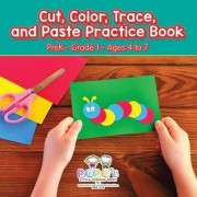 Cut, Color, Trace, and Paste Practice Book Prek-Grade 1 - Ages 4 to 7 by Bobo's Little Brainiac Books