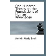 One Hundred Theses on the Foundations of Human Knowledge by Merwin Marie Snell