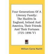 Four Generations of a Literary Family by William Carew Hazlitt