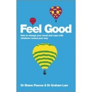 Feel Good - How to Change Your Mood and Cope with Whatever Comes Your Way by Shane Pascoe