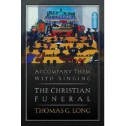 Accompany Them with Singing by Thomas G. Long