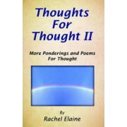 Thoughts for Thought II by Rachel Elaine