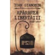Apararea libertatii 1938-1947 - Ioan Stanomir