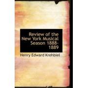 Review of the New York Musical Season 1888-1889 by Henry Edward Krehbiel