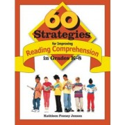 60 Strategies for Improving Reading Comprehension in Grades K-8 by Kathleen Feeney Jonson