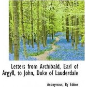 Letters from Archibald, Earl of Argyll, to John, Duke of Lauderdale by Anonymous
