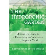 The Hydroponic Garden by Better Gardening Guides