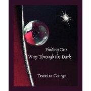 Finding Our Way Through the Dark by Demetra George