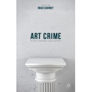 Art Crime: Terrorists, Tomb Raiders, Forgers and Thieves