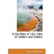 In the Midst of Life; Tales of Soldiers and Civilians by Bierce Ambrose