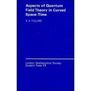 Aspects of Quantum Field Theory in Curved Spacetime by Stephen A. Fulling