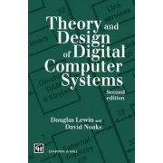 The Theory and Design of Digital Computer Systems by T. R. Lewin