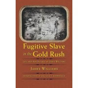 Fugitive Slave in the Gold Rush by James Williams