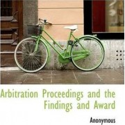 Arbitration Proceedings and the Findings and Award by Anonymous