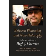 Between Philosophy and Non-Philosophy: The Thought and Legacy of Hugh J. Silverman