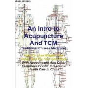 An Intro to Acupuncture and Tcm (Traditional Chinese Medicine): How to Lose Weight, Feel Great, and Fix Your Sore Back with Acupuncture and Other Techniques from Integrative Health Care in China by Martin Avery