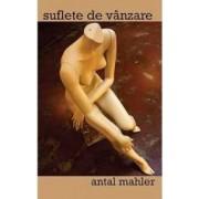 Suflete de vanzare - Antal Mahler