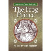 The Frog Prince: The Brothers Grimm Story Told as a Novella