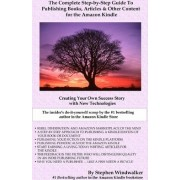 The Complete Step-By-Step Guide to Publishing Books, Articles & Other Content for the Amazon Kindle by Stephen Windwalker