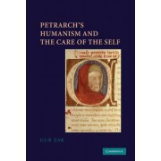 Petrarch's Humanism and the Care of the Self by Gur Zak