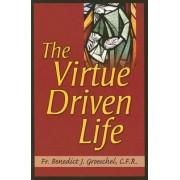 The Virtue Driven Life by Benedict J. Groeschel