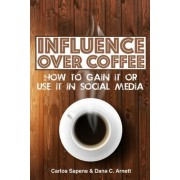 Influence Over Coffee: How to Gain It or Use It in Social Media