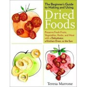 The Beginner's Guide to Making and Using Dried Foods by Theresa Marrone