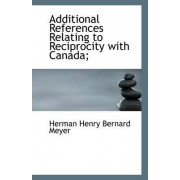 Additional References Relating to Reciprocity with Canada; by Herman Henry Bernard Meyer