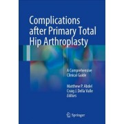 Complications After Primary Total Hip Arthroplasty 2017 by Matthew P Abdel