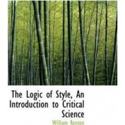The Logic of Style, an Introduction to Critical Science by William Renton